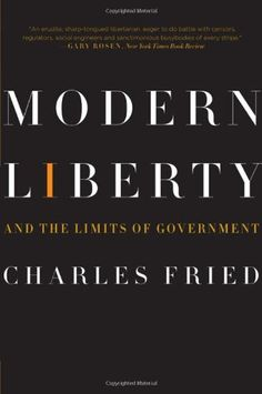 Modern Liberty: And the Limits of Government (Issues of Our Time) by Charles Fried,http://www.amazon.com/dp/0393330451/ref=cm_sw_r_pi_dp_rk-8sb0NP7ZGPRF3