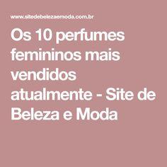 Os 10 perfumes femininos mais vendidos atualmente - Site de Beleza e Moda