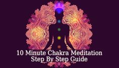 10 Minute Chakra Meditation – This meditation is very easy and it takes only 10 minutes away from your daily routine. It is perfect for a busy schedule.