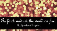 Set the world on fire! - St. Ignatius