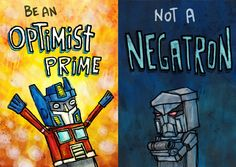 Be an Optimist Prime - Not a Negatron