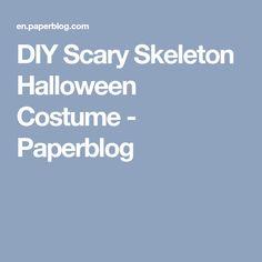 DIY Scary Skeleton Halloween Costume - Paperblog
