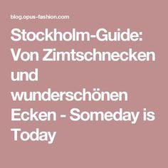 Stockholm-Guide: Von Zimtschnecken und wunderschönen Ecken - Someday is Today