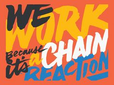 We work because it's a chain reaction The Factory — Friends of Type