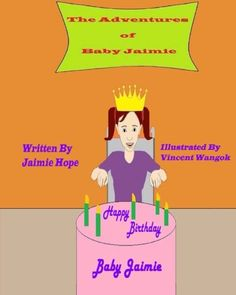The Adventures of Baby Jaimie: Happy Birthday Baby Jaimie (Volume 7) by Jaimie Hope http://www.amazon.com/dp/0996576274/ref=cm_sw_r_pi_dp_18VPvb04RMD5N