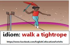 If you walk/tread a tightrope, you have to deal with a difficult situation, especially one involving making a decision between two opposing plans of action.