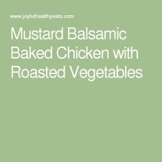 Best Mustard Balsamic Baked Chicken With Roasted Vegetable Recipe on ...