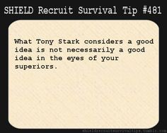 S.H.I.E.L.D. Recruit Survival Tip #481: What Tony Stark considers a good idea is not necessarily a good idea in the eyes of your superiors. [Submitted anonymously]