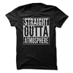 Straight Outta Atmosphere T-Shirts, Hoodies. Get It Now ==> https://www.sunfrog.com/Movies/Straight-Outta-Atmosphere-Shirt.html?id=41382