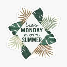 'Less Monday More Summer' Sticker by kmsnyder Glossier Stickers, Pineapple, Finding Yourself, Classic T Shirts, My Arts, Iphone Cases, Art Prints, Printed, Store