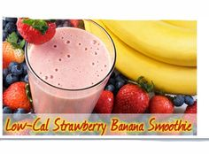 Low Calorie Strawberry Banana Smoothie- Just put the following into a blender... *1 Cup of Fresh Strawberries *1 Banana *1 Cup of Non-Fat Yogurt *1 Pack of Sugar or Sugar Replacement  *1 Cup of Ice -M