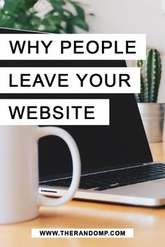 What makes people leave your website: http://therandomp.com/blog/what-makes-them-leave-your-website