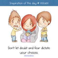 Inspiration of the day (17.03.2017): Don't let doubt and fears dictate your choices.