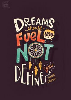 Dreams should fuel you not define you -Hank Green