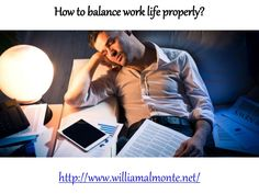 William Almonte-Balance Your Work Life by Following These Steps.#williamalmonte #williamalmontemahwah