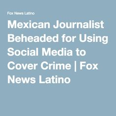 Mexican Journalist Beheaded for Using Social Media to Cover Crime | Fox News Latino