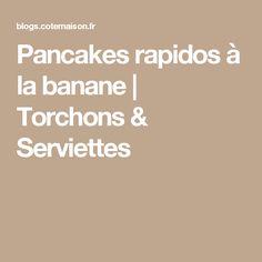 Pancakes rapidos à la banane | Torchons & Serviettes