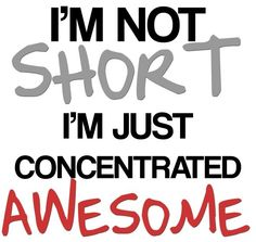 not short i m just concentrated awesome