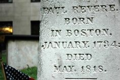Paul Revere. - Born 1/1734,  Died 5/1818.   Buried in The Granary Cemetery, 3rd oldest in Boston, Mass