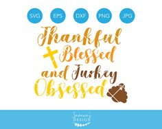 Thankful Blessed and Turkey Obsessed SVG, Thanksgiving SVG, Thankful SVG, Blessed Svg, Turkey Svg, Obsessed Svg, Thanksgiving Clipart
