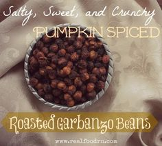 Roasted Garbanzo Beans Salty, Sweet, and Crunchy Pumpkin Spiced Roasted Garbanzo Beans