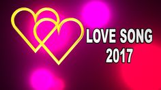 LOVE SONG 2017 BEST LOVE SONG 2017 LOVE SONG