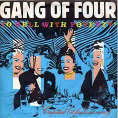 """Gang of Four: To Hell With Poverty."""" 1981 - found on @Bazaart"""