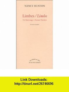 Limbes = Limbo  un hommage a Samuel Beckett (Un endroit ou aller) (French Edition) (9782742730483) Nancy Huston , ISBN-10: 2742730486  , ISBN-13: 978-2742730483 ,  , tutorials , pdf , ebook , torrent , downloads , rapidshare , filesonic , hotfile , megaupload , fileserve
