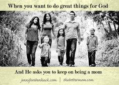 Do you feel like God has called you to do BIG things for him? Maybe that's why you're a mom.