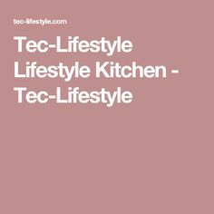 Tec-Lifestyle  Lifestyle Kitchen - Tec-Lifestyle