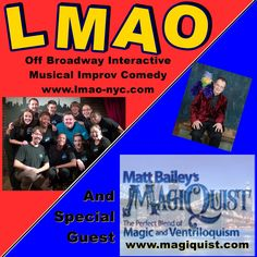 Saturday 8pm 11/2 Sunday 8pm 11/3 Two great acts on one show. The cast of LMAO(Interactive Musical Improv Comedy) is joined by Matt Bailey's MAGIQUIST. Broadway Comedy Club 318 West 53rd Street,N...