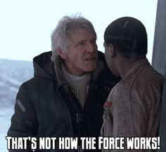 That's not how the force works, haha love Han's face.