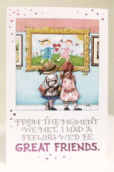 From The Moment We Met, I Had A Feeling We'd be Great Friends - Mary Engelbreit January 27 Friends Valentines Day, Valentine Day Cards, Mary Engelbreit, Holly Hobbie, Best Friends Forever, Whimsical Art, Great Friends, Friendship Quotes, Illustrations Posters