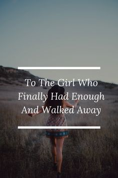 To The Girl Who Finally Had Enough And Walked Away – Love Life Relationships Walking Away From Love, Girl Walking Away, Let Go Quotes Relationships, Giving Up Quotes Relationship, Walk Away Quotes, Break Up Quotes, Enough Is Enough Quotes, Love Is Not Enough, Words Quotes