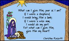 """Carola Nativity Gallery: Christina Rossetti Poem """"What Can I Give Him? Christmas Poems Christian, Kids Christmas Poems, Christmas Skits, Christmas Program, Christmas Concert, Childrens Christmas, Preschool Christmas, Toddler Christmas, Christmas Activities"""