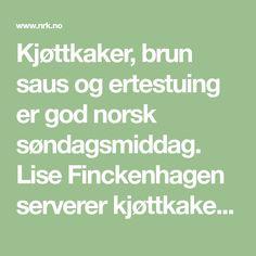 Kjøttkaker, brun saus og ertestuing er god norsk søndagsmiddag. Lise Finckenhagen serverer kjøttkakene med en lynrask ertepuré.