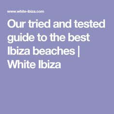 Our tried and tested guide to the best Ibiza beaches | White Ibiza