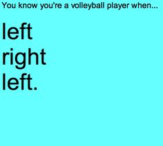 You know your a volleyball player if you said it with the rhythm