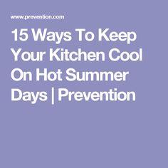 15 Ways To Keep Your Kitchen Cool On Hot Summer Days   Prevention