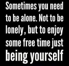 solitude~free time just being yourself! My #1 reason for loving solitude!
