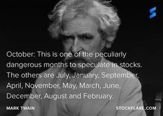 #quote from Mark Twain, author, wit and one-time bankrupt. October: This is one of the peculiarly dangerous months to speculate in stocks. The others are July, January, September, April, November, May, March, June, December, August and February. No comment needed? #stocks #investing #speculating #trading