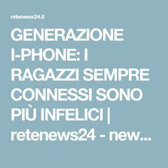 GENERAZIONE I-PHONE: I RAGAZZI SEMPRE CONNESSI SONO PIÙ INFELICI   retenews24 - news on line