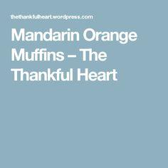 Mandarin Orange Muffins – The Thankful Heart