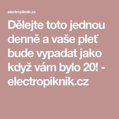 Dělejte toto jednou denně a vaše pleť bude vypadat jako když vám bylo 20! - electropiknik.cz