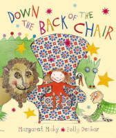 Down the Back of the Chair by Margaret Mahy, illustrated by Polly Dunbar