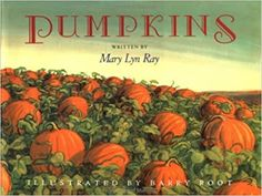 Pumpkins: A Story for a Field: Ray, Mary Lyn, Root, Barry: 9780152522520: Amazon.com: Books