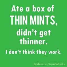 Ate a box of Thin Mints; didn't get thinner. I don't think they work.