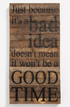 'Just Because It's a Bad Idea' Repurposed Wood Wall Art | Nordstrom Sign Quotes, Bar Quotes, Pallet Signs, Funny Signs, Wood Wall Art, Decir No, Wooden Signs, Wooden Plaques, Man Cave Signs