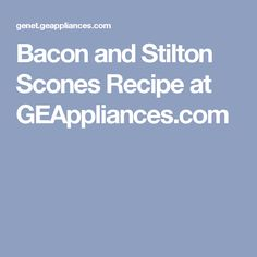 Bacon and Stilton Scones Recipe at GEAppliances.com