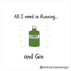 All I need is Running and Gin    Running quote, funny, motivational quote for runners  Funny, unique and quirky (and sometimes downright rude) sports, fitness and booze themed gifts, cards and artwork  www.worrylessdesign